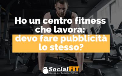 Ho un centro fitness che lavora: devo fare pubblicità lo stesso?