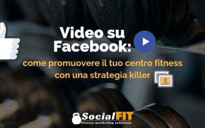 Video su Facebook: come promuovere il tuo centro fitness con una strategia killer